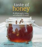 Taste of Honey : The Definitive Guide to Tasting and Cooking with 40 Varietals - Marie Simmons