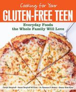 Cooking for Your Gluten-Free Teen : Everyday Foods the Whole Family Will Love - Carlyn Berghoff