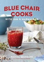 Blue Chair Cooks with Jam & Marmalade : Morning, Noon & Night - Rachel Saunders