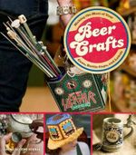 Beer Crafts : Making the Most of Your Cans, Bottle Caps and Labels - Shawn Gascoyne-Bowman