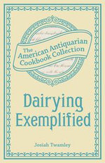 Dairying Exemplified : Or, The Business of Cheesemaking - Josiah Twamley