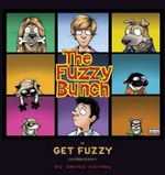 The Fuzzy Bunch : A Get Fuzzy Collection - Darby Conley