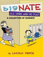 Big Nate All Work and No Play : a Collection of Sundays - Lincoln Peirce