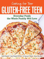 Cooking for Your Gluten-Free Teen : Everyday Foods the Whole Family Will Love - Sarah Berghoff McClure