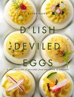 D'Lish Deviled Eggs : A Collection of Recipes from Creative to Classic - Kathy Casey