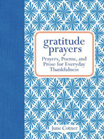 Gratitude Prayers : Prayers, Poems, and Prose for Everyday Thankfulness - June Cotner