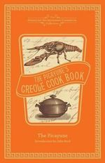 The Picayune's Creole Cook Book : Dedicated to Those Who Are Not Ashamed of Economy - The Picayune