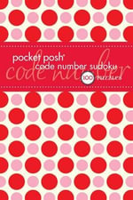 Pocket Posh Code Number Sudoku : 100 Pocket Puzzles - The Puzzle Society