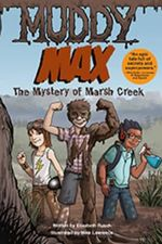 Muddy Max : The Mystery of Marsh Creek - Elizabeth Rusch
