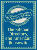 The Kitchen Directory, and American Housewife - American Antiquarian Cookbook Collection