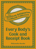 Every Body's Cook and Receipt Book - Philomelia Hardin