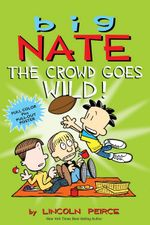 Big Nate : The Crowd Goes Wild - Lincoln Peirce