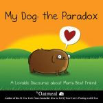 My Dog: The Paradox : A Lovable Discourse About Man's Best Friend - Matthew Inman
