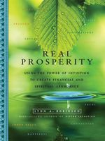 Real Prosperity : Using the Power of Intuition to Create Financial and Spiritual Abundance - Lynn A. Robinson