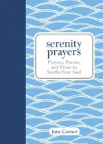 Serenity Prayers : Prayers, Poems, and Prose to Soothe Your Soul - June Cotner