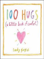 100 Hugs : A Little Book of Comfort - Sandy Gingras