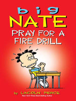 Big Nate : Pray for a Fire Drill - Lincoln Peirce