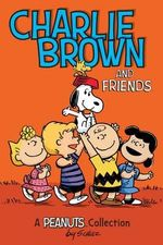 Charlie Brown and Friends : A Peanuts Collection - Charles M. Schulz