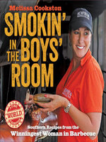 Smokin' in the Boys' Room : Southern Recipes from the Winningest Woman in Barbecue - Melissa Cookston