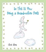So This Is How Being a Grandmother Feels - Chris Shea