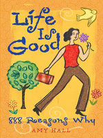 Life Is Good : 888 Reasons Why - Amy Hall