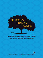Tupelo Honey Cafe : New Southern Flavors from the Blue Ridge Mountains - Elizabeth Sims