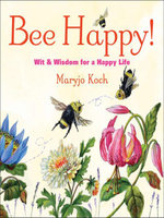 Bee Happy! : Wit & Wisdom for a Happy Life - Maryjo Koch