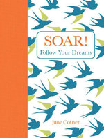 Soar! : Follow Your Dreams - June Cotner