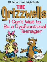 The Grizzwells : I Can't Wait to Be a Dysfunctional Teenager - Bill Schorr