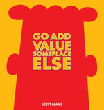 Go Add Value Someplace Else : A Dilbert Book - Scott Adams