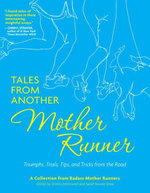 Tales from Another Mother Runner : Triumphs, Trials, Tips, and Tricks from the Road - Dimity McDowell