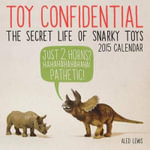 Toy Confidential : The Secret Life of Snarky Toys Calendar - Aled Lewis