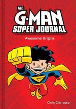 The G-Man Super Journal : Awesome Origins - Chris Giarrusso