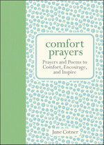Comfort Prayers : Prayers and Poems to Comfort, Encourage, and Inspire - June Cotner