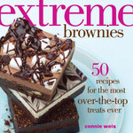 Extreme Brownies : 50 Recipes for the Most Over-The-Top Treats Ever - Connie Weis