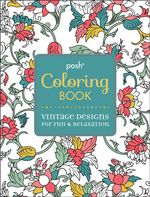 Posh Coloring Book : Vintage Designs for Fun & Relaxation - Michael O'Mara Books Ltd