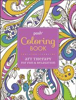 Posh Coloring Book : Art Therapy for Fun & Relaxation - Michael O'Mara Books Ltd