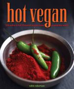 Hot Vegan : 200 Sultry & Full-flavored Recipes from Around the World - Robin Robertson