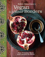 Robin Robertson's Vegan Without Borders : Easy Everyday Meals from Around the World - Robin Robertson
