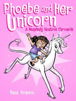 Phoebe and Her Unicorn : A Heavenly Nostrils Chronicle - Dana Simpson