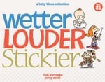 Wetter, Louder, Stickier : A Baby Blues Collection - Rick Kirkman