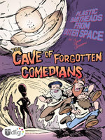 Plastic Babyheads from Outer Space : Book Three, The Cave of Forgotten Comedians - Geoff Grogan
