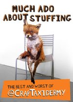 Much Ado about Stuffing : The Best and Worst of @CrapTaxidermy - Adam Cornish