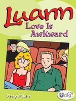 Luann : Love Is Awkward: The Luann and Quill Saga - Greg Evans