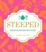 Steeped : Recipes Infused with Tea - Annelies Zijderveld
