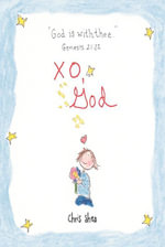 XO, God : Notes to Inspire, Comfort, Cheer, and Encourage You and Yours - Chris Shea