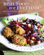 Real Food for Everyone : Vegan-Friendly Meals for Meat Lovers, Vegetarians, and Vegans - Ann Gentry