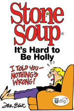 Stone Soup : It's Hard to Be Holly - Jan Eliot