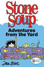Stone Soup : Adventures from the Yard - Jan Eliot