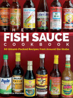 The Fish Sauce Cookbook : 50 Umami-Packed Recipes from Around the Globe - Veronica Meewes